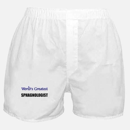 Worlds Greatest SPHAGNOLOGIST Boxer Shorts