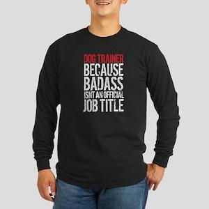 Badass Dog Trainer Long Sleeve T-Shirt