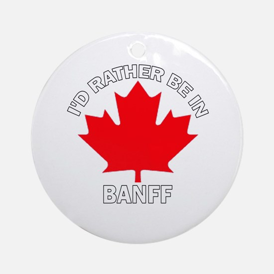 I'd Rather Be in Banff Ornament (Round)