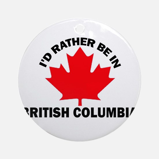 I'd Rather be in British Colu Ornament (Round)