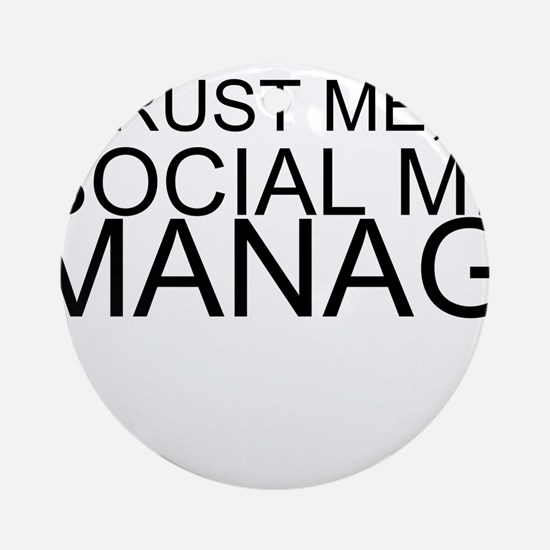 Trust Me, I'm A Social Media Manager Round Ornamen