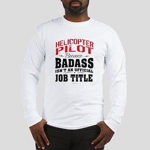 Badass Helicopter Pilot Long Sleeve T-Shirt