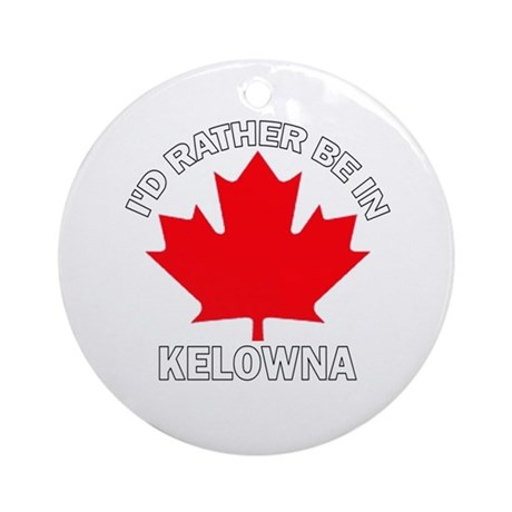 I'd Rather be in Kelowna Ornament (Round)