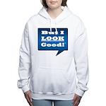 But I Look Good! Women's Hooded Sweatshirt