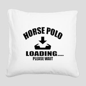 Horse Polo Loading Please Wai Square Canvas Pillow