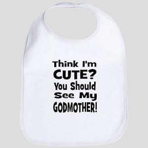 Think I'm Cute? Godmother! Bib