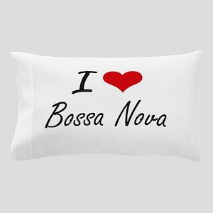 I Love BOSSA NOVA Pillow Case