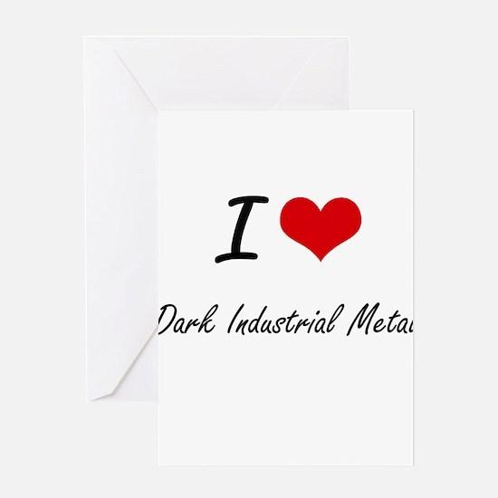 I Love DARK INDUSTRIAL METAL Greeting Cards