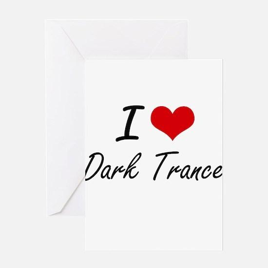 I Love DARK TRANCE Greeting Cards