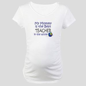 Best Teacher In The World (Mommy) Maternity T-Shir
