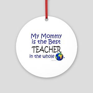 Best Teacher In The World (Mommy) Ornament (Round)