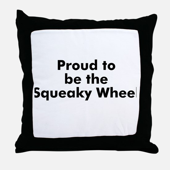 Proud to be the Squeaky Wheel Throw Pillow