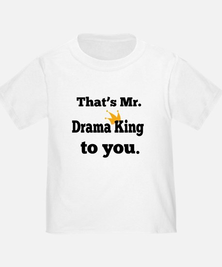 That's Mr. Drama King to you. T-Shirt