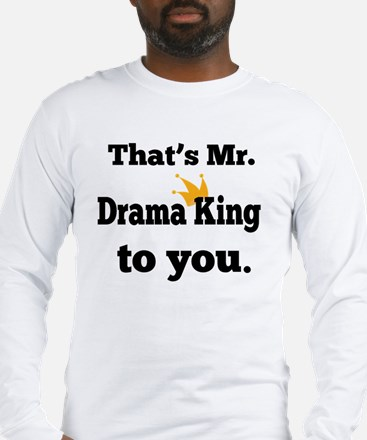 That's Mr. Drama King to you. Long Sleeve T-Shirt