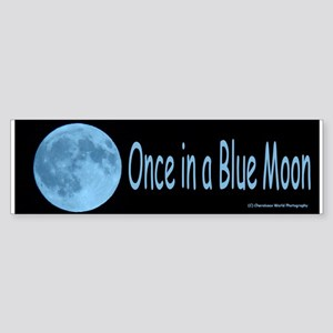 Once in a Blue Moon Bumper Sticker