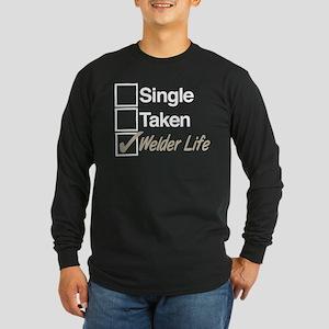 Single Taken Welder Life Long Sleeve T-Shirt