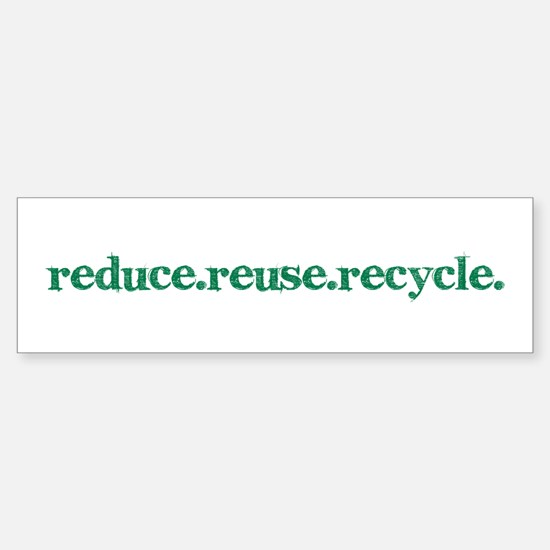 reduce.reuse.recycle. Bumper Bumper Bumper Sticker