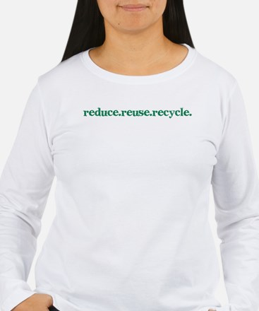 reduce.reuse.recycle. T-Shirt