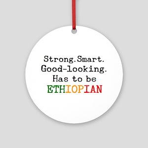 be ethiopian Round Ornament