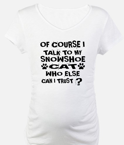 Of Course I Talk To My Snowshoe Shirt
