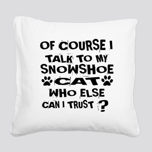 Of Course I Talk To My Snowsh Square Canvas Pillow