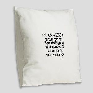 Of Course I Talk To My Snowsho Burlap Throw Pillow