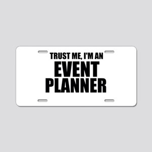 Trust Me, I'm An Event Planner Aluminum License Pl