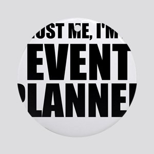 Trust Me, I'm An Event Planner Round Ornament