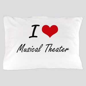 I Love MUSICAL THEATER Pillow Case