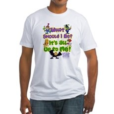 What Should I Be? T-Shirt