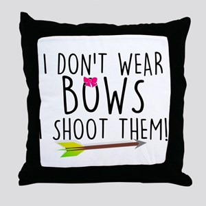 I Don't Wear Bows, I shoot them Throw Pillow