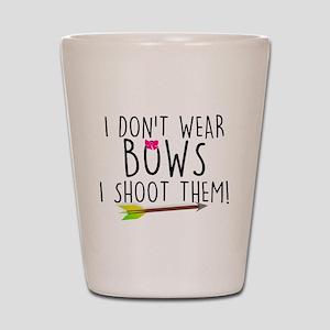I Don't Wear Bows, I shoot them Shot Glass
