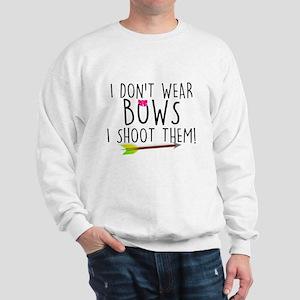 I Don't Wear Bows, I shoot them Sweatshirt