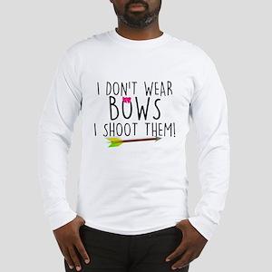 I Don't Wear Bows, I shoot them Long Sleeve T-Shir