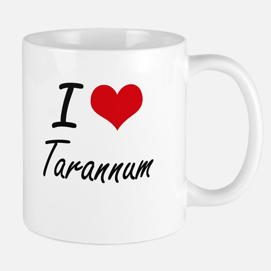 I Love TARANNUM Mugs