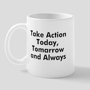 Take Action Today, Tomarrow a Mug