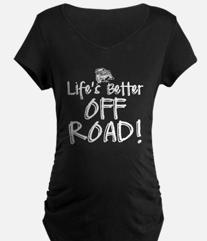 Lifes Better Off Road Maternity T-Shirt