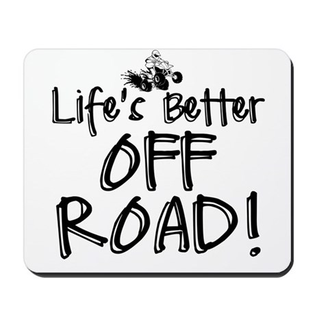 Lifes Better Off Road Mousepad by ShakeOutfittersOutdoorsWear