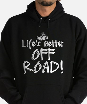 Lifes Better Off Road Hoody