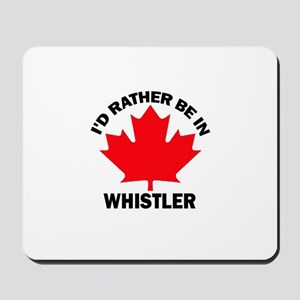 I'd Rather Be in Whistler Mousepad