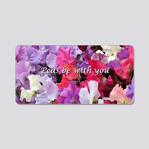 Peas be with you sweet peas Aluminum License Plate