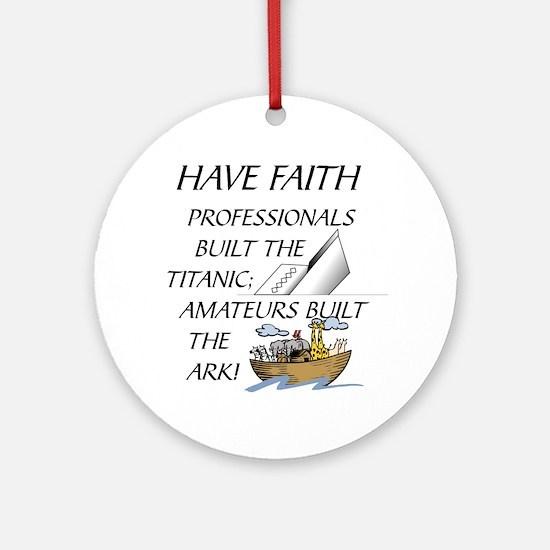 HAVE FAITH-TITANIC-ARK Round Ornament