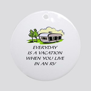 EVER DAY IS A VACATION WHEN YOU LIV Round Ornament