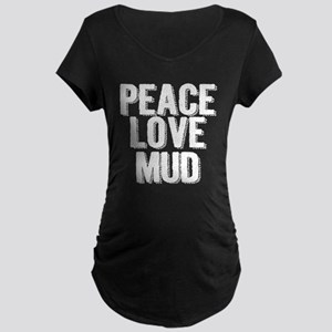 Peace, Love, Mud Maternity T-Shirt
