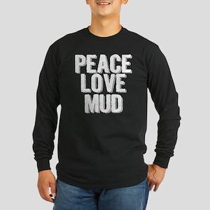 Peace, Love, Mud Long Sleeve T-Shirt