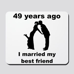 49 Years Ago I Married My Best Friend Mousepad