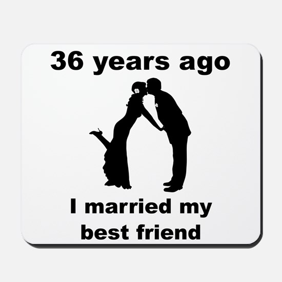 36 Years Ago I Married My Best Friend Mousepad