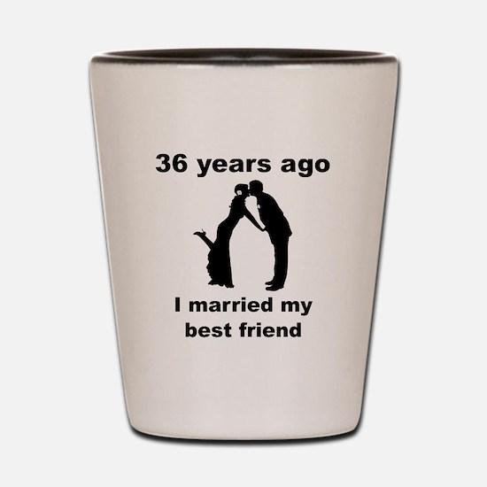 36 Years Ago I Married My Best Friend Shot Glass