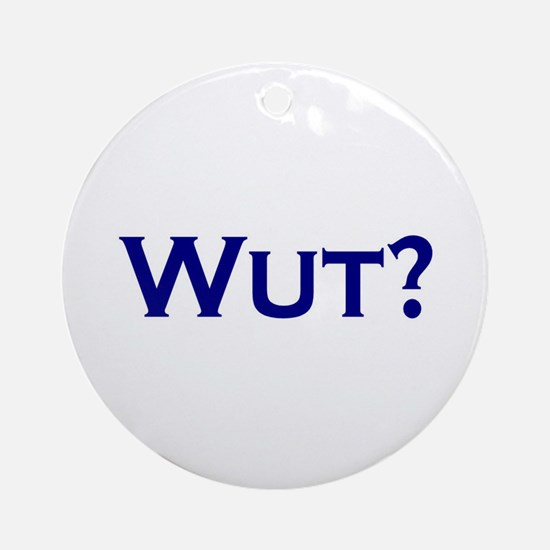Wut? Ornament (Round)