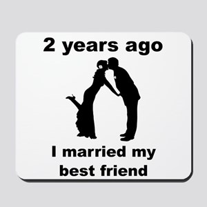 2 Years Ago I Married My Best Friend Mousepad